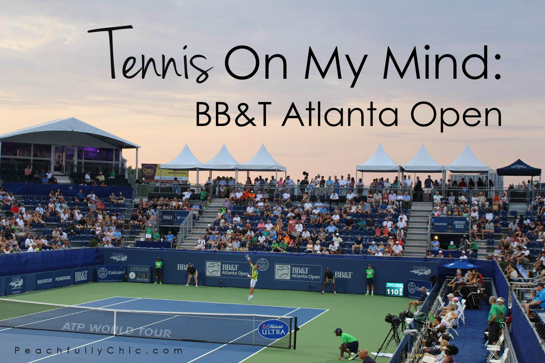 Tennis On My Mind: BB&T Atlanta Open — Peachfully Chic