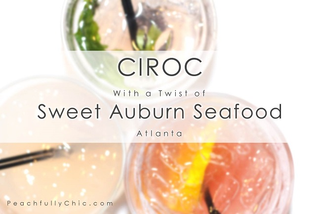 Peachfully-Chic-Sweet-Auburn-Seafood-Review-ciroc-cocktails-main