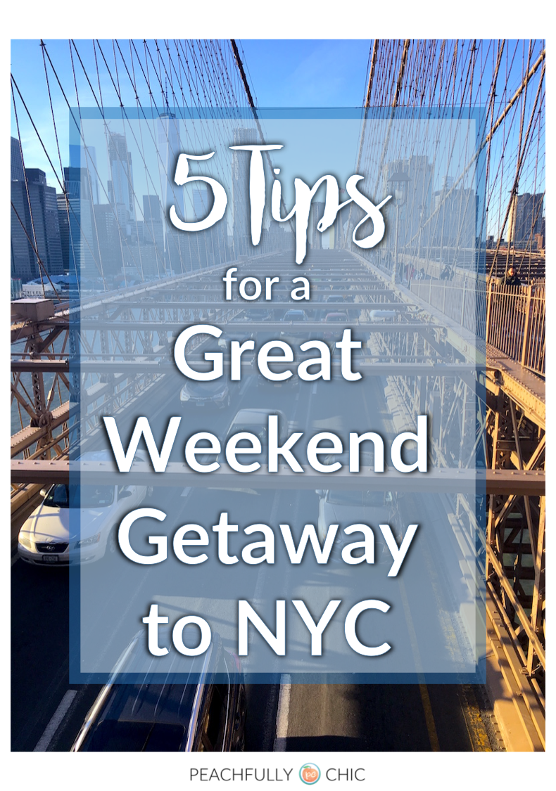 5 tips for a great weekend in nyc peachfully chic for Weekend getaway in ny